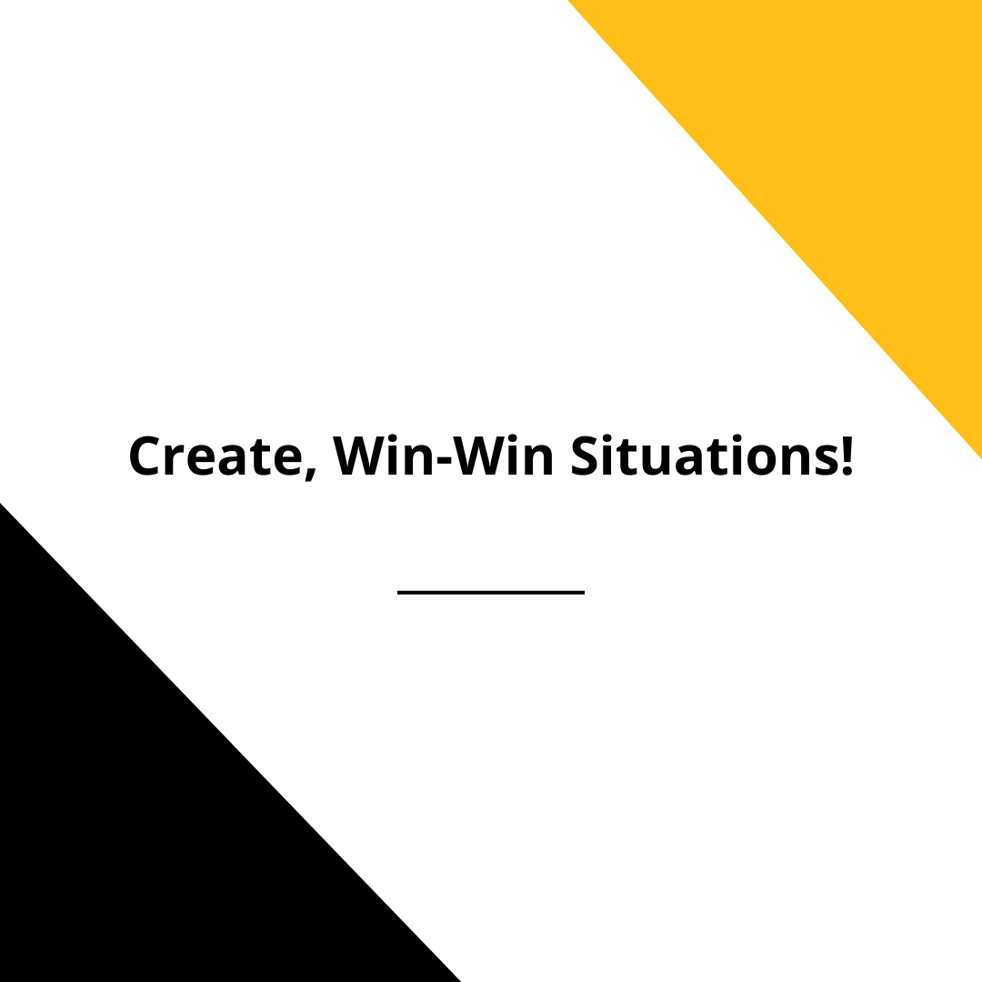 Thou Shall Create WIN-WIN Situations